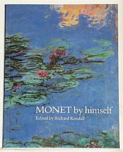 MONET BY HIMSELF. - Richard (Editor). Kendall