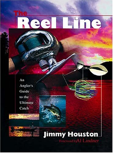 The Reel Line An Angler's Guide To The Ultimate Catch - Jimmy Houston