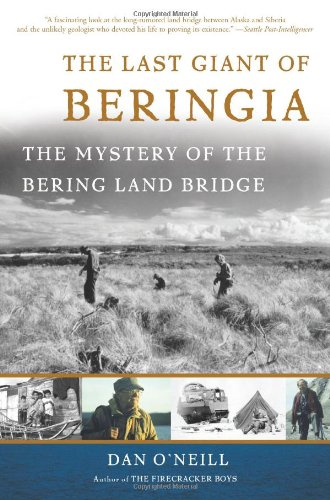The Last Giant of Beringia: The Mystery of the Bering Land Bridge - Dan O'Neill