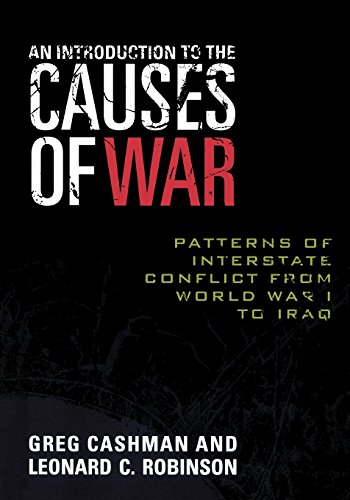 An Introduction to the Causes of War: Patterns of Interstate Conflict from World War I to Iraq - Greg Cashman; Leonard C. Robinson