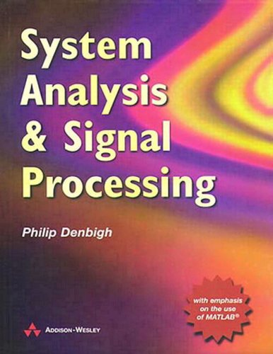 System Analysis and Signal Processing: With emphasis on the use of Matlab - Philip Denbigh