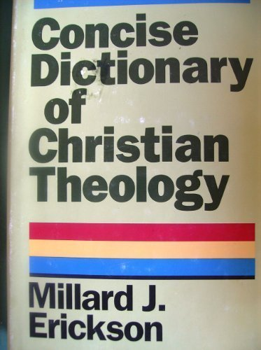 Concise Dictionary of Christian Theology - Millard J. Erickson