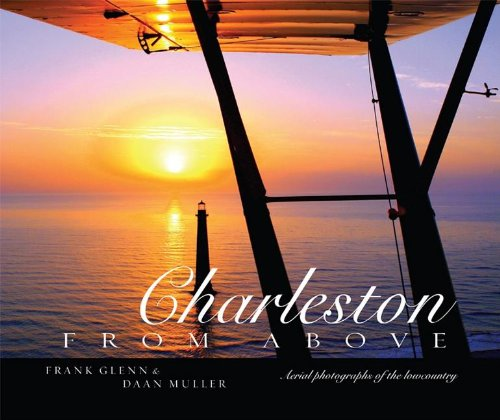 Charleston from Above: Aerial Photographs of the Lowcountry - Frank Glenn