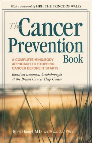 The Cancer Prevention Book: A Complete Mind/Body Approach to Stopping Cancer before It Starts - M.D. Rosy Daniel, Rachel Ellis