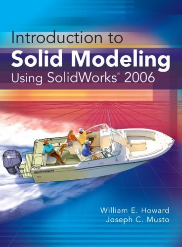 Introduction to Solid Modeling Using SolidWorks 2006 - William E. Howard; Joseph Musto