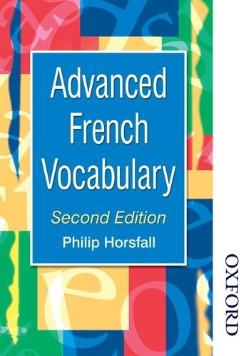 Advanced French Vocabulary Second Edition (Advanced Vocabulary) - Philip Horsfall