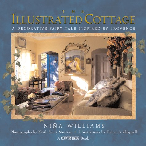 The Illustrated Cottage: A Decorative Fairy Tale Inspired by Provence (Country Living) - Nina Williams