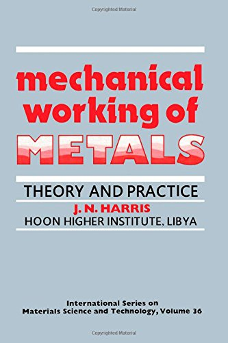 Mechanical Working of Metals: Theory and Practice (International Series on Materials Science and Technology) - John Noel Harris