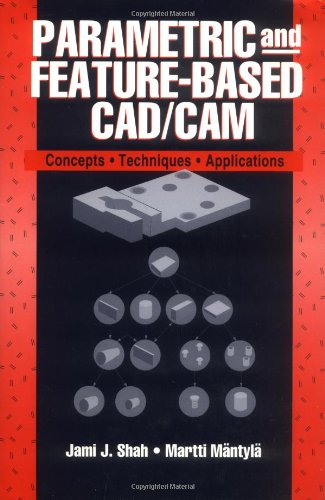 Parametric and Feature-Based CAD/CAM: Concepts, Techniques, and Applications - Jami J. Shah; Martti M?ntyl?