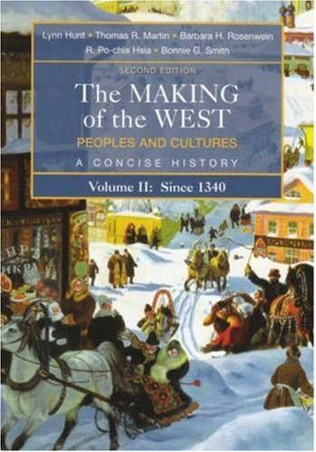 The Making of the West: Peoples and Cultures, A Concise History, Volume II: Since 1340 - Lynn Hunt, Thomas R. Martin, Barbara H. Rosenwein, R. Po-chia Hsia, Bonnie G. Smith