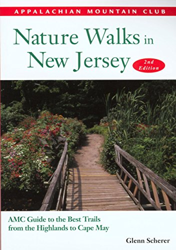 Nature Walks in New Jersey, 2nd: AMC Guide to the Best Trails from the Highlands to Cape May - Glenn Scherer