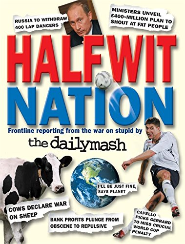 Halfwit Nation: Frontline Reporting from the War on Stupid by the Daily Mash - Neil Rafferty; Paul Stokes