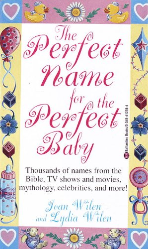 The Perfect Name for the Perfect Baby: A Magical Method for Finding the Perfect Name for Your Baby - Lydia Wilen