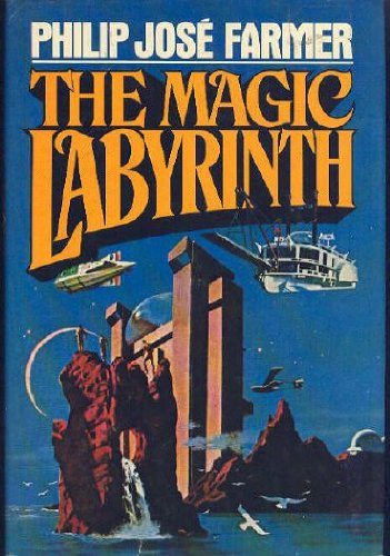 The Magic Labyrinth (The Riverworld series ; v. 4) - Philip Jose Farmer