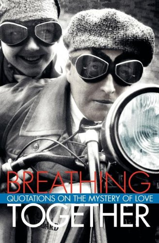 Breathing Together: Quotations on the Mystery of Love - Richard Kehl