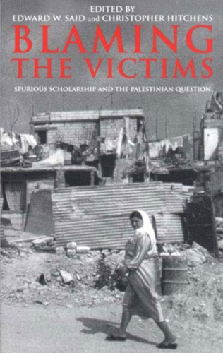 Blaming the Victims: Spurious Scholarship and the Palestinian Question - Edward Said