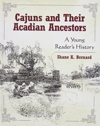 Cajuns and Their Acadian Ancestors: A Young Reader's History - Shane K. Bernard