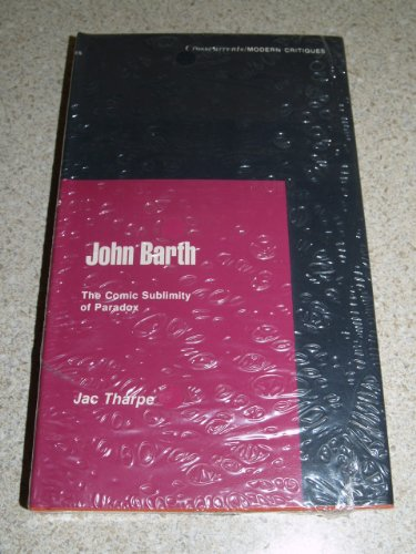 John Barth: The Comic Sublimity of Paradox (A Chicago Classic) - Jac Tharpe Ph.D.