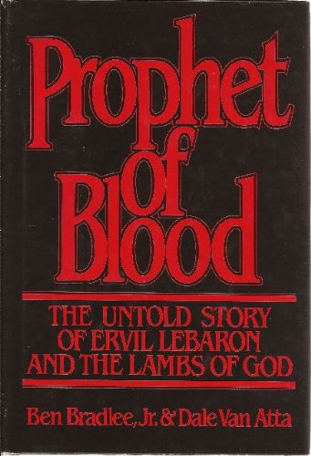 Prophet of Blood: The Untold Story of Ervil Lebaron and the Lambs of God - Ben Bradlee Jr.; Dale Van Atta