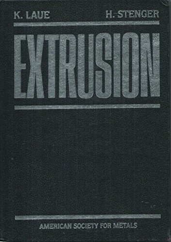 Extrusion: Processes, Machinery, Tooling - Kurt Laue