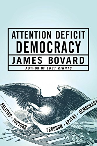 Attention Deficit Democracy - James Bovard