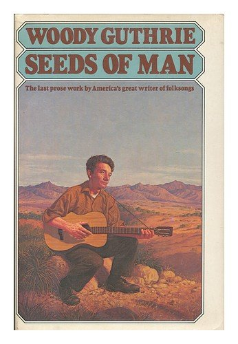 Seeds of man: An experience lived and dreamed - Woody Guthrie