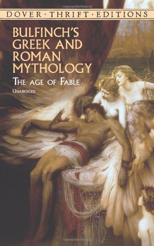 Bulfinch's Greek and Roman Mythology: The Age of Fable (Dover Thrift Editions) - Thomas Bulfinch