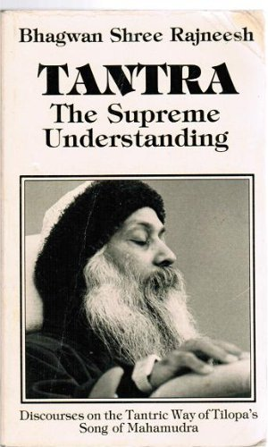 Tantra, the Supreme Understanding: Discourses on the Tantric Way of Tilopa's Song of Mahamudra (Tantra Series) - Bhagwan Shree Rajneesh