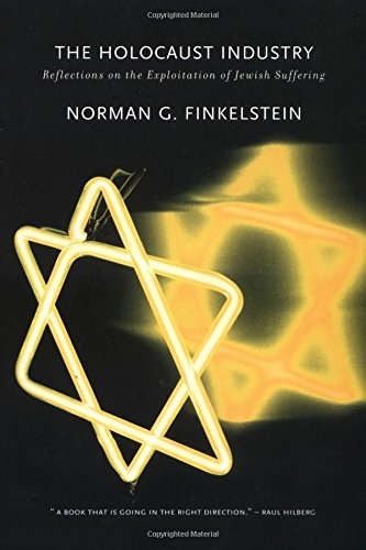 The Holocaust Industry: Reflections on the Exploitation of Jewish Suffering - Norman G. Finkelstein