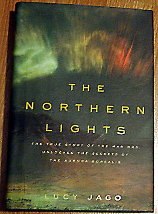 The Northern Lights. The True Story of the Man Who Unlocked the Secrets of the Aurora Borealis - Lucy Jago
