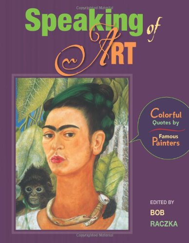 Speaking of Art: Colorful Quotes by Famous Painters (Bob Raczka's Art Adventures) - Bob Raczka