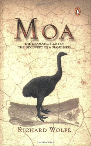 Moa: The dramatic story of the discovery of a giant bird - Richard Wolfe