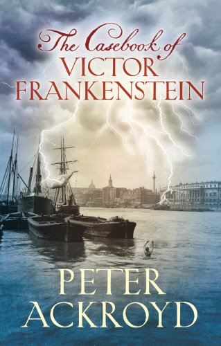 The Casebook of Victor Frankenstein - Peter Ackroyd