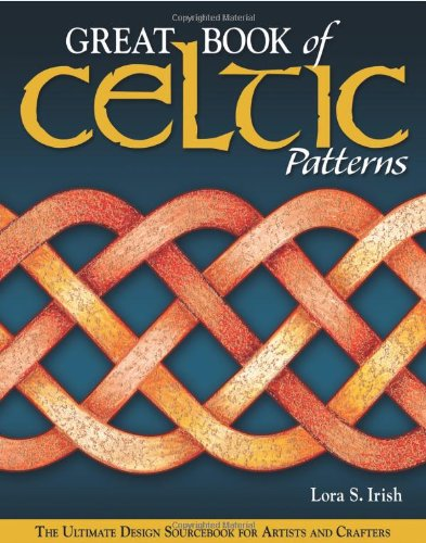 Great Book of Celtic Patterns: The Ultimate Design Sourcebook for Artists and Crafters - Lora Irish