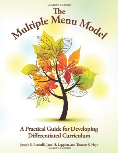 The Multiple Menu Model: A Practical Guide for Developing Differentiated Curriculum - Thomas S. Hays; Jann H. Leppien; Thomas S. Hays; Joseph S. Renzulli