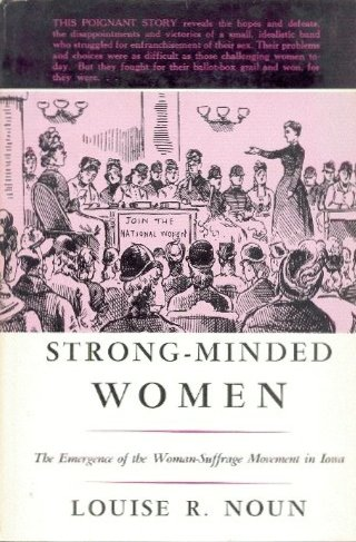 Strong-Minded Women: The Emergence of the Woman-Suffrage Movement in Iowa - Louise R. Noun
