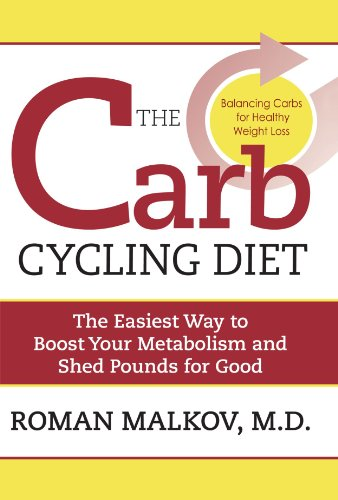 The Carb Cycling Diet: Balancing Hi Carb, Low Carb, and No Carb Days for Healthy Weight Loss - Dr. Roman Malkov
