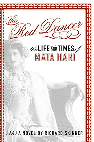 The Red Dancer: The Life and Times of Mata Hari - Richard Skinner