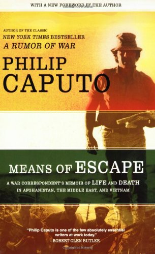 Means of Escape: A War Correspondent's Memoir of Life and Death in Afghanistan, the Middle East, and Vietnam - Philip Caputo