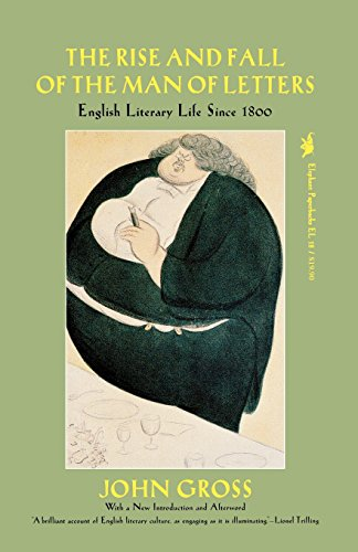 The Rise and Fall of the Man of Letters: English Literary Life Since 1800 - John Gross