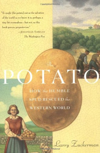 The Potato: How the Humble Spud Rescued the Western World - Larry Zuckerman