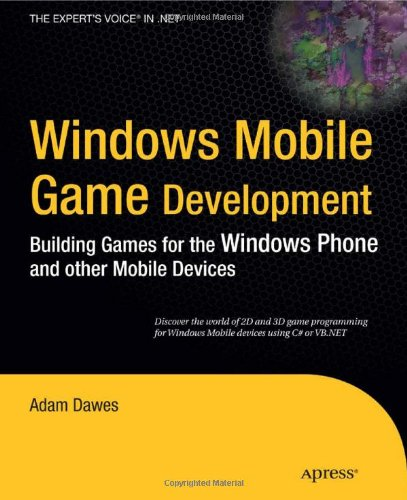 Windows Mobile Game Development: Building games for the Windows Phone and other mobile devices (Expert's Voice in .NET) - Adam Dawes