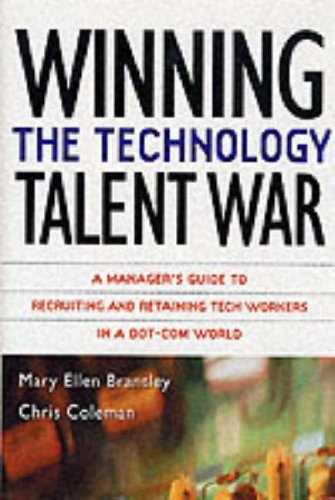 Winning the Technology Talent War: A Manager's Guide to Recruiting and Retaining Tech Workers in a Dot-Com World - Mary Ellen Brantley; Chris Coleman