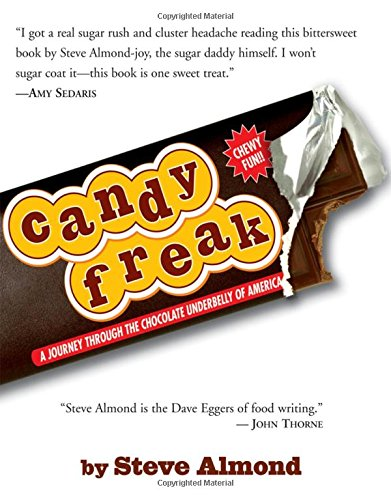 Candyfreak: A Journey through the Chocolate Underbelly of America - Steve Almond