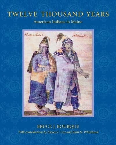 Twelve Thousand Years: American Indians in Maine - Bruce J. Bourque