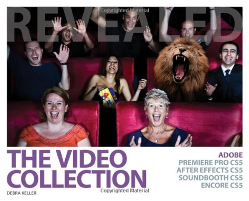 The Video Collection Revealed: Adobe Premiere Pro, After Effects, Soundbooth and Encore CS5 - Debra Keller
