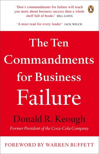 The Ten Commandments for Business Failure - Donald R. Keough