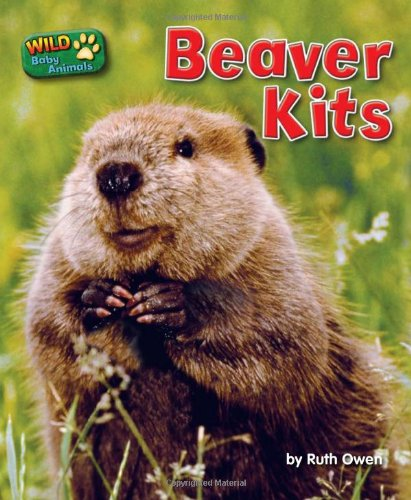 Beaver Kits (Wild Baby Animals (Bearport)) - Ruth Owen