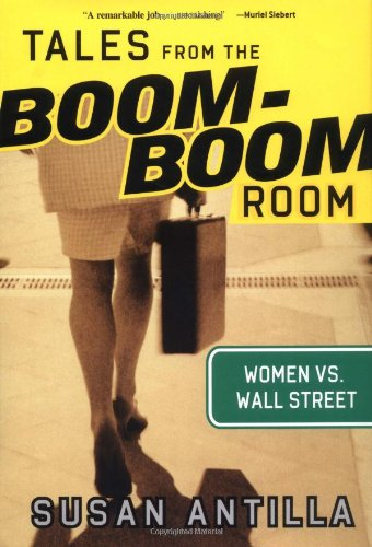 Tales from the Boom-Boom Room: Women vs. Wall Street - Susan Antilla