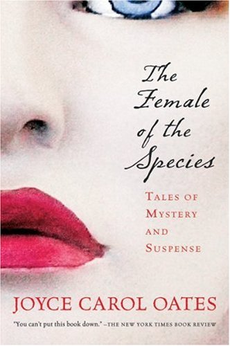 The Female of the Species: Tales of Mystery and Suspense (Harvest Book) - Joyce Carol Oates